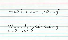 Picture of a notecard that says: what is demographics? Week 8, Wednesday, Chapter 6