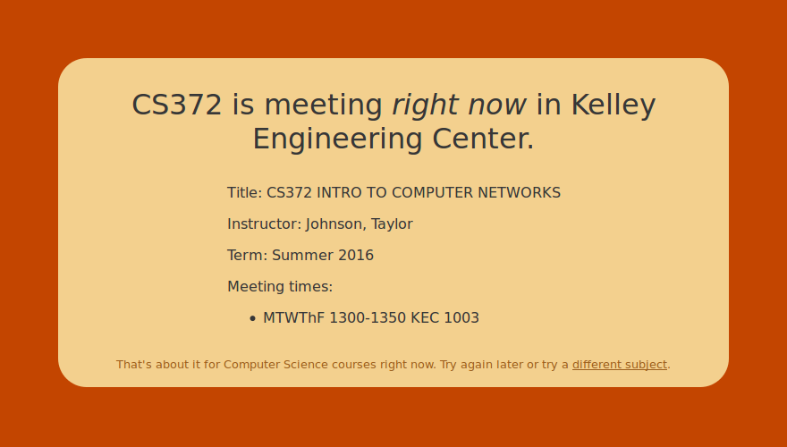 CS372 is meeting *right* now in Kelley Engineering Center.