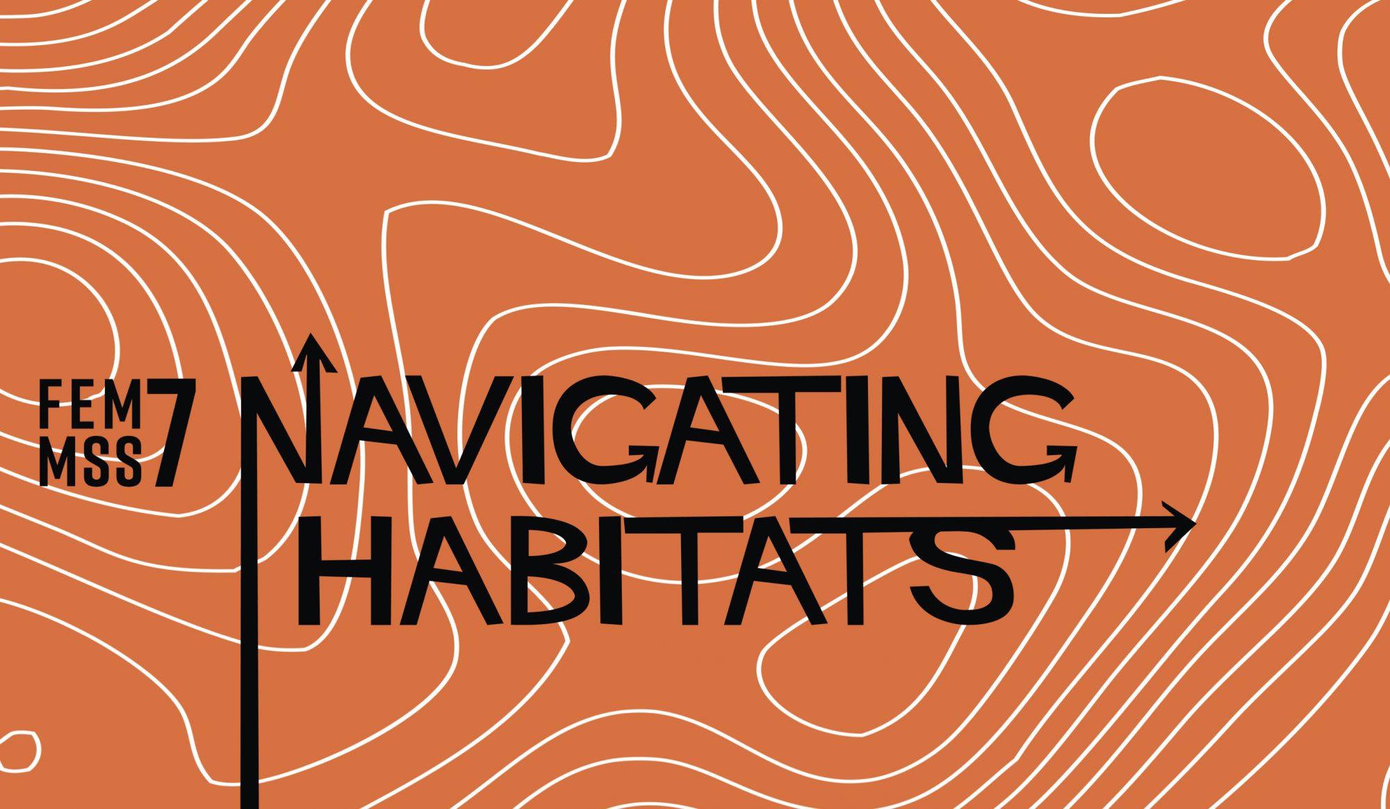 FEMMSS 7 | Navigating Habitats