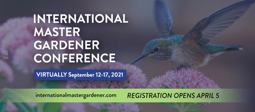 Promotional poster for International Master Gardener Conference. Humming bird landing on flower. Beak inserted in flower blossom. Virtually September 12-17, 2021. Registration opens April 5.