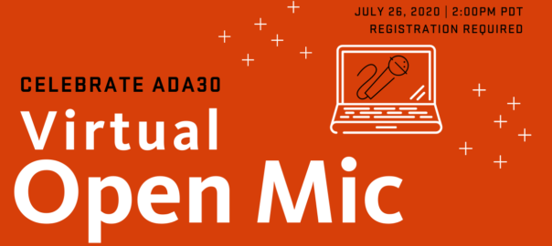 "Orange graphic with a stylize laptop icon with a microphone on its screen. The graphic includes texts reading ""Celebrate ADA30 Virtual Open Mic, July 26th, 2020, 2:00pm PDT, Registration Required."""
