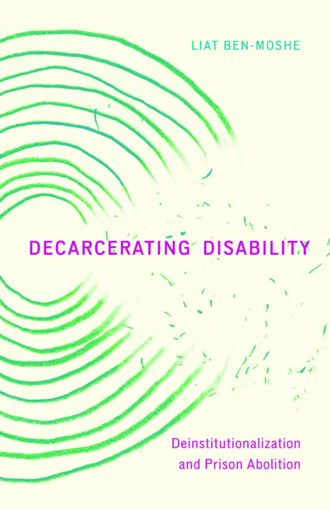 This is a picture of Dr. Ben Moshe's book, Decarcerating Disability. It has a white background with purple lettering. There is a green spiral that is off center on the left side of the cover. The title Decarcerating Disability is imposed onto the green spiral. Near the title the green spiral become more translucent and starts to break off into pieces.